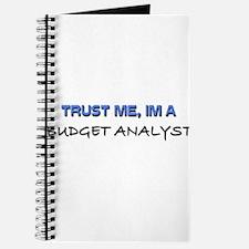 Trust Me I'm a Budget Analyst Journal