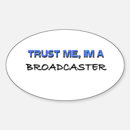 Trust Me I'm a Broadcaster Oval Decal