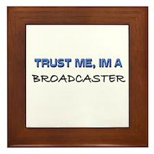Trust Me I'm a Broadcaster Framed Tile