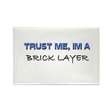 Trust Me I'm a Brick Layer Rectangle Magnet