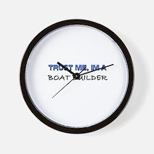 Trust Me I'm a Boat Builder Wall Clock