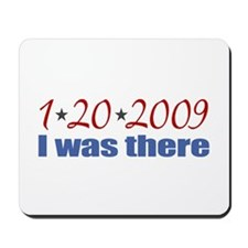 1-20-2009 I was there Mousepad