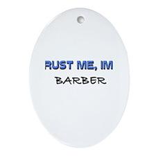 Trust Me I'm a Barber Oval Ornament