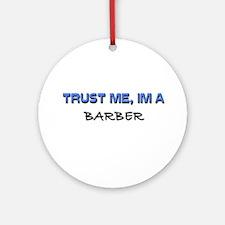 Trust Me I'm a Barber Ornament (Round)