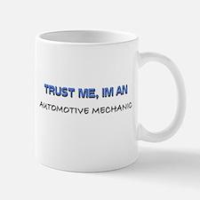 Trust Me I'm an Automotive Mechanic Mug
