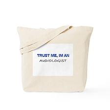 Trust Me I'm an Audiologist Tote Bag