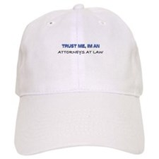Trust Me I'm an Attorneys At Law Baseball Cap