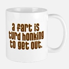 A FART IS A TURD HONKING TO G Mug