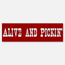 Alive and PIckin' Bumper Bumper Bumper Sticker
