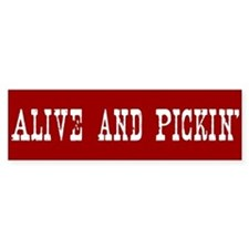 Alive and PIckin' Bumper Bumper Sticker