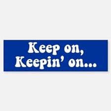 Keep on, Keepin' on Bumper Bumper Bumper Sticker