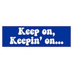Keep on, Keepin' on Bumper Sticker