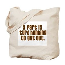 A FART IS A TURD HONKING TO G Tote Bag