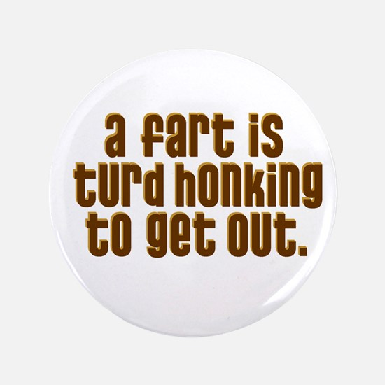 """A FART IS A TURD HONKING TO G 3.5"""" Button"""