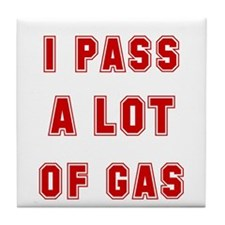 I PASS A LOT OF GAS Tile Coaster