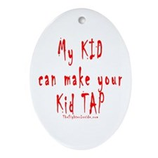 My KID can make your Kid TAP Oval Ornament