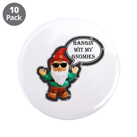 "Hangin wit my gnomies 3.5"" Button (10 pack)"