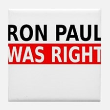 Ron Paul Was Right Tile Coaster