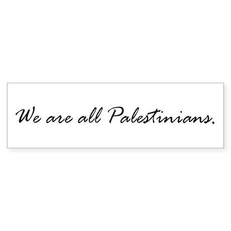We are all Palestinians Bumper Sticker