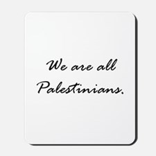 We are all Palestinians Mousepad