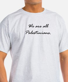 We are all Palestinians T-Shirt