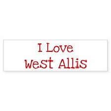 I love West Allis Bumper Bumper Sticker