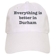 Better in Durham Baseball Cap