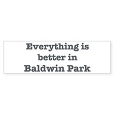 Better in Baldwin Park Bumper Bumper Sticker