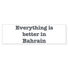 Better in Bahrain Bumper Bumper Sticker
