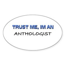 Trust Me I'm an Anthologist Oval Decal