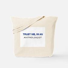 Trust Me I'm an Anthologist Tote Bag
