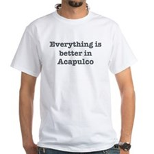 Better in Acapulco Shirt