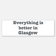 Better in Glasgow Bumper Bumper Bumper Sticker