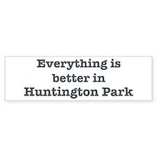 Better in Huntington Park Bumper Bumper Sticker