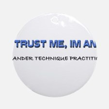 Trust Me I'm an Alexander Technique Practitioner O