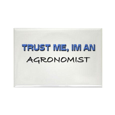Trust Me I'm an Agronomist Rectangle Magnet