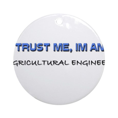 Trust Me I'm an Agricultural Engineer Ornament (Ro