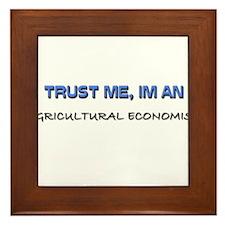 Trust Me I'm an Agricultural Economist Framed Tile
