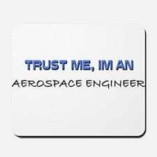 Trust Me I'm an Aerospace Engineer Mousepad