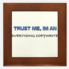 Trust Me I'm an Advertising Copywriter Framed Tile
