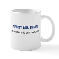 Trust Me I'm an Advertising Copywriter Mug