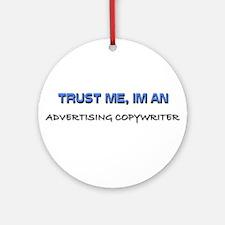 Trust Me I'm an Advertising Copywriter Ornament (R