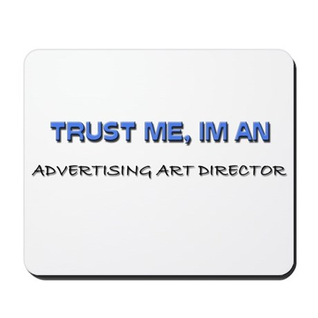 Trust Me I'm an Advertising Art Director Mousepad