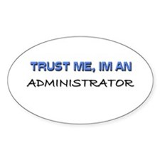 Trust Me I'm an Administrator Oval Decal