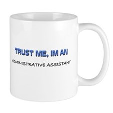 Trust Me I'm an Administrative Assistant Mug