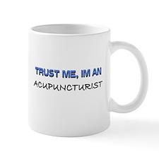 Trust Me I'm an Acupuncturist Mug