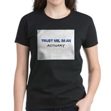 Trust Me I'm an Actuary Tee