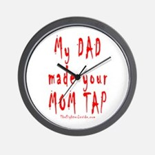 My DAD made your MOM TAP Wall Clock