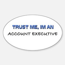 Trust Me I'm an Account Executive Oval Decal