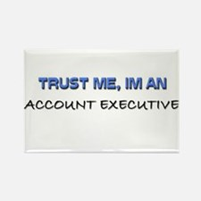 Trust Me I'm an Account Executive Rectangle Magnet